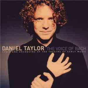 Daniel Taylor , Choir Of The Theatre Of Early Music And Orchestra Of The Theatre Of Early Music - The Voice Of Bach download